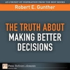 The Truth About Making Better Decisions by Robert E. Gunther
