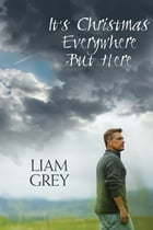 It's Christmas Everywhere But Here by Liam Grey