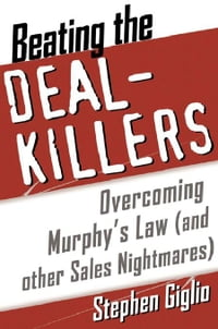 Beating the Deal Killers: Overcoming Murphy's Law (and other Sales Nightmares)
