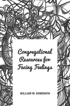 Congregational Resources for Facing Feelings by William M. Kondrath