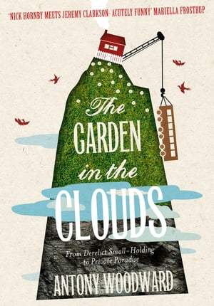 The Garden in the Clouds: From Derelict Smallholding to Mountain Paradise