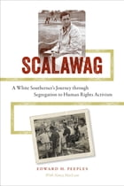 Scalawag: A White Southerner's Journey through Segregation to Human Rights Activism by Edward H. Peeples
