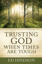 Trusting God When Times Are Tough: Overcoming Rejection, Guilt, Fear, Depression, Failure…