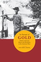 In Pursuit of Gold: Chinese American Miners and Merchants in the American West by Sue Fawn Chung