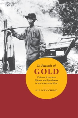 Book In Pursuit of Gold: Chinese American Miners and Merchants in the American West by Sue Fawn Chung
