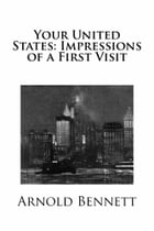Your United States: Impressions of a First Visit by Arnold Bennett
