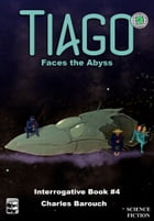 Tiago Faces the Abyss [Interrogative Book #4]: Interrogative Book #4 by Charles Barouch