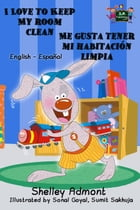 I Love to Keep My Room Clean Me gusta tener mi habitación limpia: English Spanish Bilingual Collection by Shelley Admont