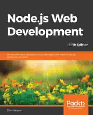 Node.js Web Development: Server-side web development made easy with Node 14 using practical examples, 5th Edition