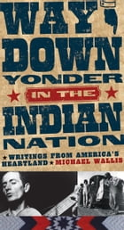 Way Down Yonder in the Indian Nation: Writings from America's Heartland by Michael Wallis