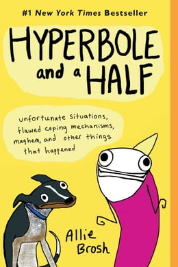 Book Hyperbole and a Half: Unfortunate Situations, Flawed Coping Mechanisms, Mayhem, and Other Things… by Allie Brosh