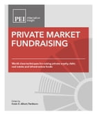 Private Market Fundraising: World-class Techniques for Raising Private Equity, Debt, Real Estate…