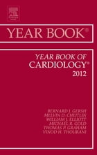 Year Book of Cardiology 2012 - E-Book by Bernard J. Gersh, MB, ChB, DPhil, FACC