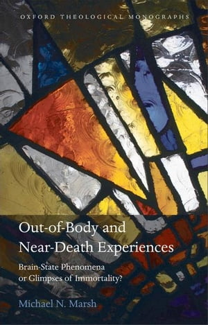Out-of-Body and Near-Death Experiences Brain-State Phenomena or Glimpses of Immortality?