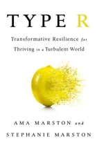 Type R: Transformative Resilience for Thriving in a Turbulent World by Ama Marston
