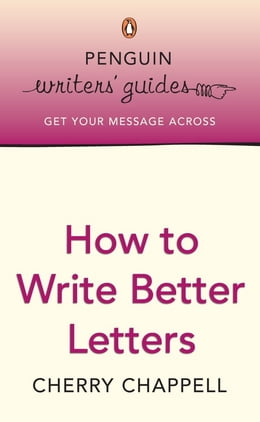 Book Penguin Writers' Guides: How to Write Better Letters: How to Write Better Letters by Cherry Chappell