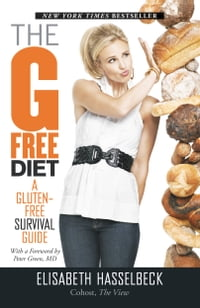 The G-Free Diet: A Gluten-Free Survival Guide: A Gluten-Free Survival Guide