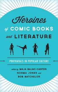 Heroines of Comic Books and Literature: Portrayals in Popular Culture