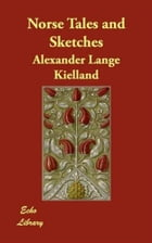 Norse Tales And Sketches by Alexander Lange Kielland