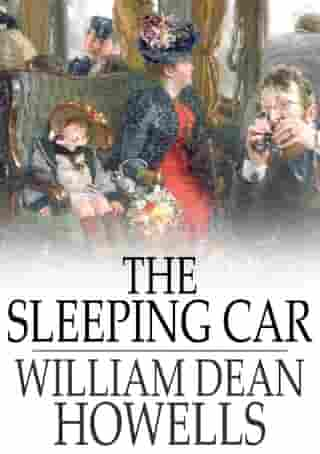 The Sleeping Car: A Farce by William Dean Howells