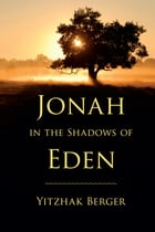 Jonah in the Shadows of Eden by Yitzhak Berger