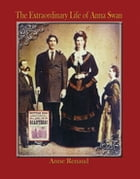 The Extraordinary Life of Anna Swan by Anne Renaud
