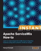 Instant Apache ServiceMix How-to by Henryk Konsek