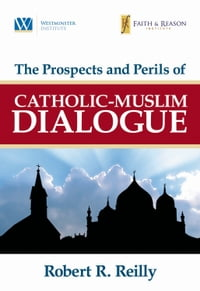 The Prospects and Perils of Catholic-Muslim Dialogue