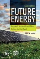 Future Energy: Improved, Sustainable and Clean Options for our Planet by Trevor M. Letcher