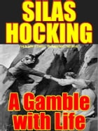 A Gamble with Life by Silas K. Hocking