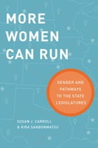 More Women Can Run: Gender and Pathways to the State Legislatures by Susan J. Carroll