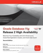 Oracle Database 11g Release 2 High Availability: Maximize Your Availability with Grid…