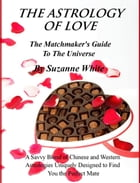 The Astrology Of Love: All Chinese and Western Love Scopes by Suzanne White