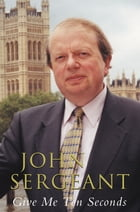 Give Me Ten Seconds by John Sergeant