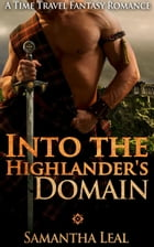 Into the Highlander's Domain: Scottish Time Travel Romance by Samantha Leal