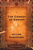 The Comedy of Errors: A Comedy by William Shakespeare