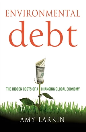 Environmental Debt The Hidden Costs of a Changing Global Economy