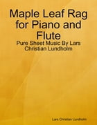 Maple Leaf Rag for Piano and Flute - Pure Sheet Music By Lars Christian Lundholm by Lars Christian Lundholm