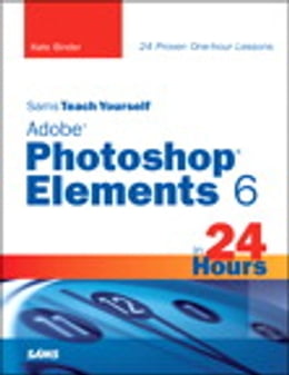 Book Sams Teach Yourself Adobe Photoshop Elements 6 in 24 Hours by Kate Binder