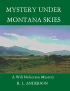 Mystery Under Montana Skies: A Will Nickerson Mystery by R. L.  Anderson