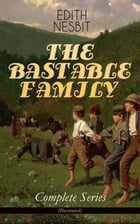 THE BASTABLE FAMILY – Complete Series (Illustrated): The Treasure Seekers, The Wouldbegoods, The New Treasure Seekers & Oswald Bastable and Others (Ad by Edith Nesbit