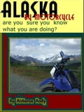 Alaska by Motorcycle: are you sure you know what you are doing? 2f8fc6a5-2e4b-4e3c-b3f4-ae38dbaceb30