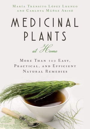 Medicinal Plants at Home More Than 100 Easy,  Practical,  and Efficient Natural Remedies