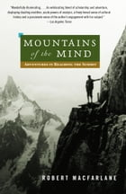 Mountains of the Mind: Adventures in Reaching the Summit by Robert Macfarlane
