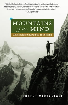 Book Mountains of the Mind: Adventures in Reaching the Summit by Robert Macfarlane