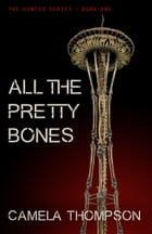 All the Pretty Bones by Camela Thompson
