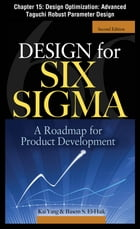 Design for Six Sigma, Chapter 15 - Design Optimization: Advanced Taguchi Robust Parameter Design by Kai Yang
