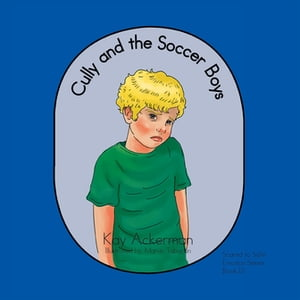 Cully and the Soccer Boys: Scared to Safe Emotion Series Book Iii