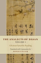 The Analects of Dasan, Volume I: A Korean Syncretic Reading by Hongkyung Kim