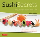 Sushi Secrets: Easy Recipes for the Home Cook